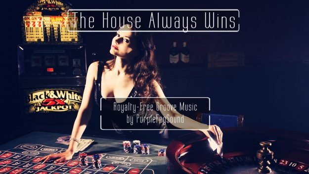 Royalty-Free Groove Music - The House Always Wins by PurpleFogSound