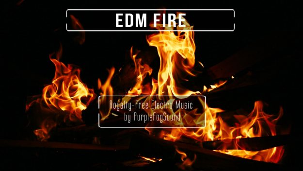 Royalty-Free EDM - EDM Fire by PurpleFogSound