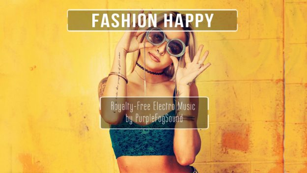 Royalty-Free Electro Music - Fashion Happy by PurpleFogSound