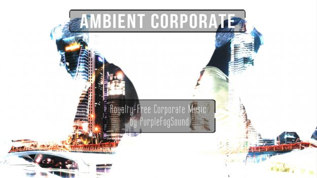 Ambient Corporate - Music for Media by PurpleFogSound