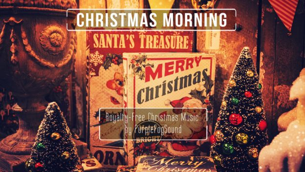 Christmas Music for Media - Christmas Morning by PurpleFogSound