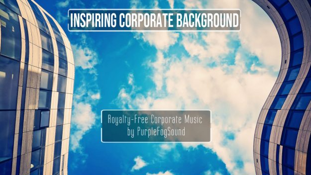 Inspiring Corporate Background Music for Media by PurpleFogSound