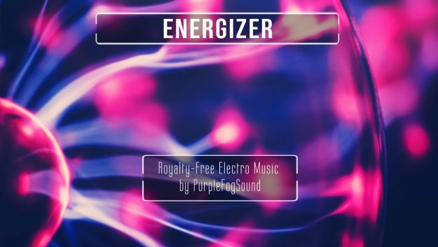 Energetic Electro Music for Media - Energizer by PurpleFogSound