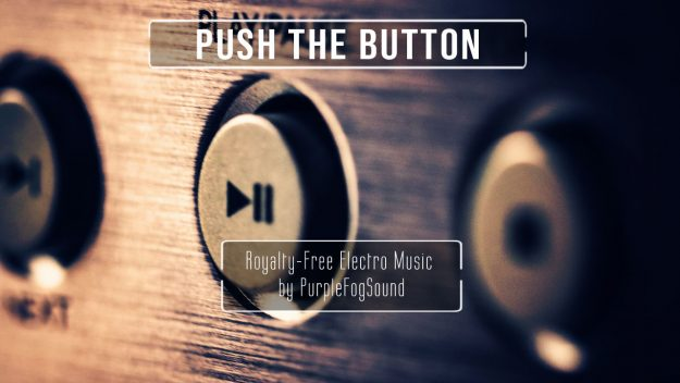 Electro Music for Media - Push the Button by PurpleFogSound