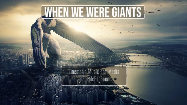 Cinematic Music for Media - When We Were Giants by PurpleFogSound