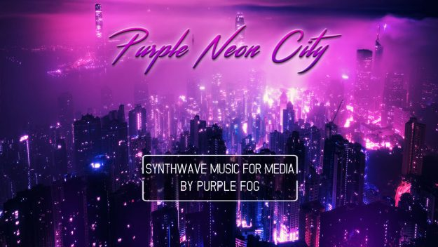Synthwave music for Media - Purple Neon City by Purple Fog