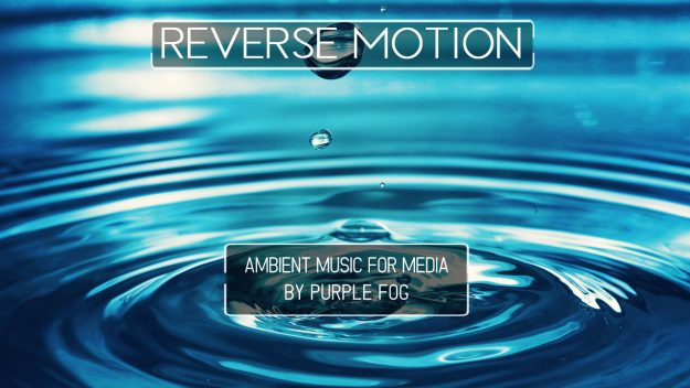 Ambient Music for Media - Reverse Motion by Purple Fog Music