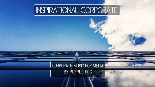 Corporate Music for Media - Inspirational Corporate by Purple Fog