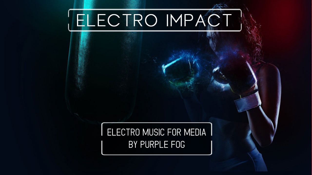 Electro Music for Media - Electro Impact by Purple Fog Music