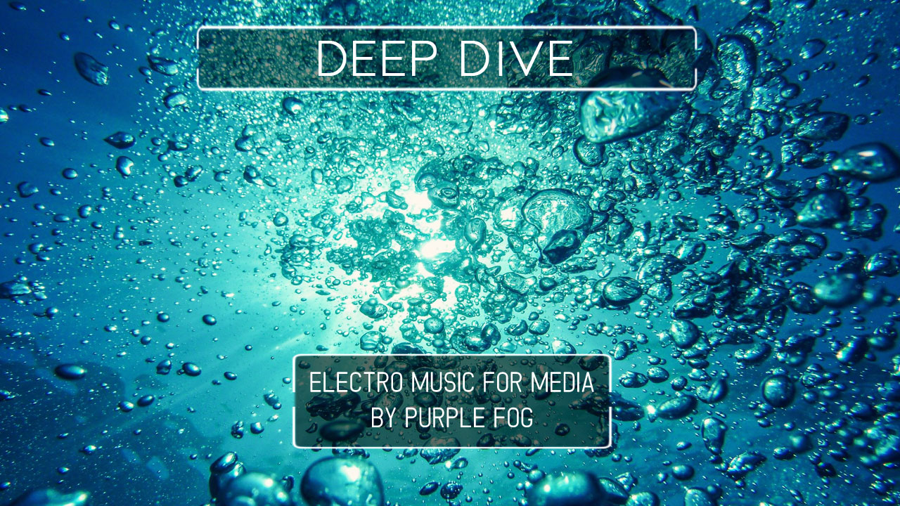 Electro Music for Video - Deep Dive by Purple Fog Music