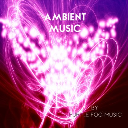 Ambient Music for Media by Purple Fog Music