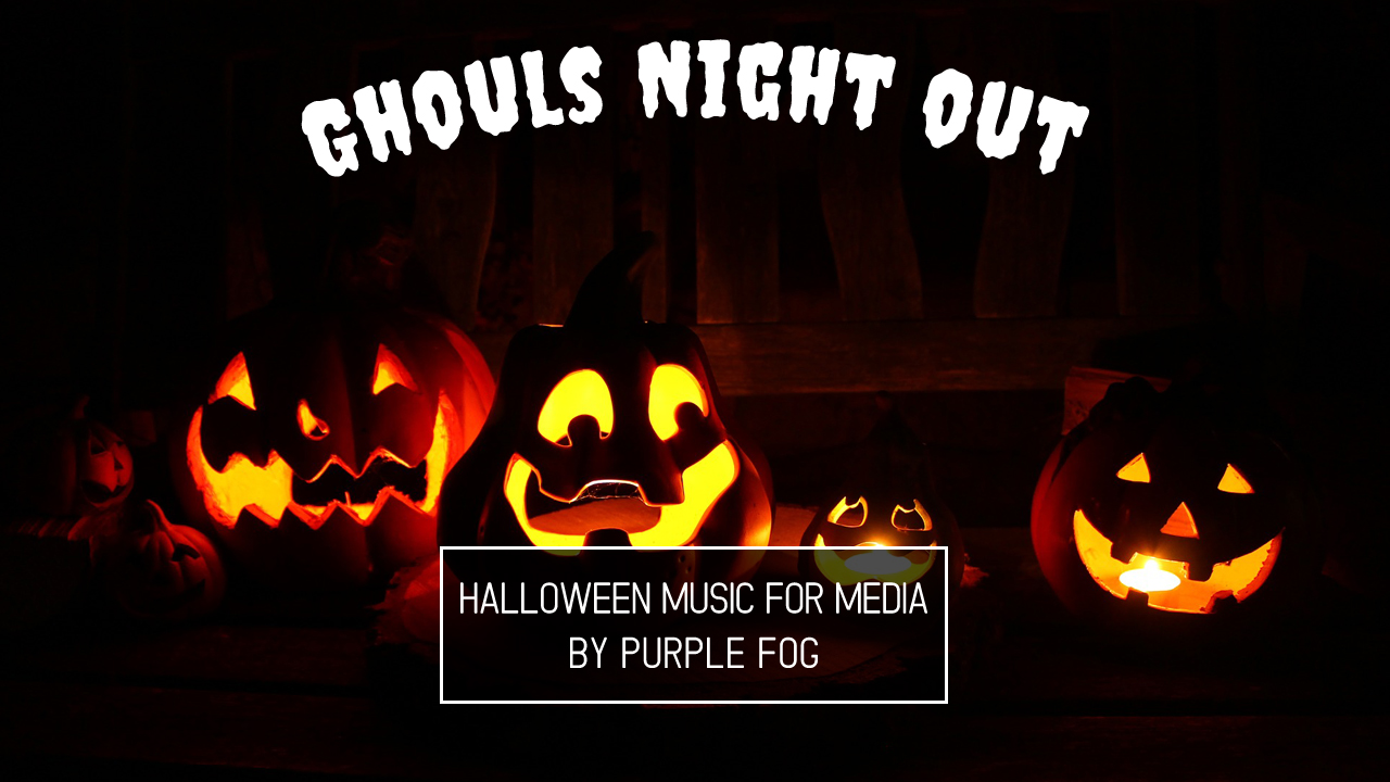 Halloween Music for Media - Ghouls Night Out by Purple Fog Music